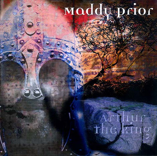 Maddy Prior , Arthur the King